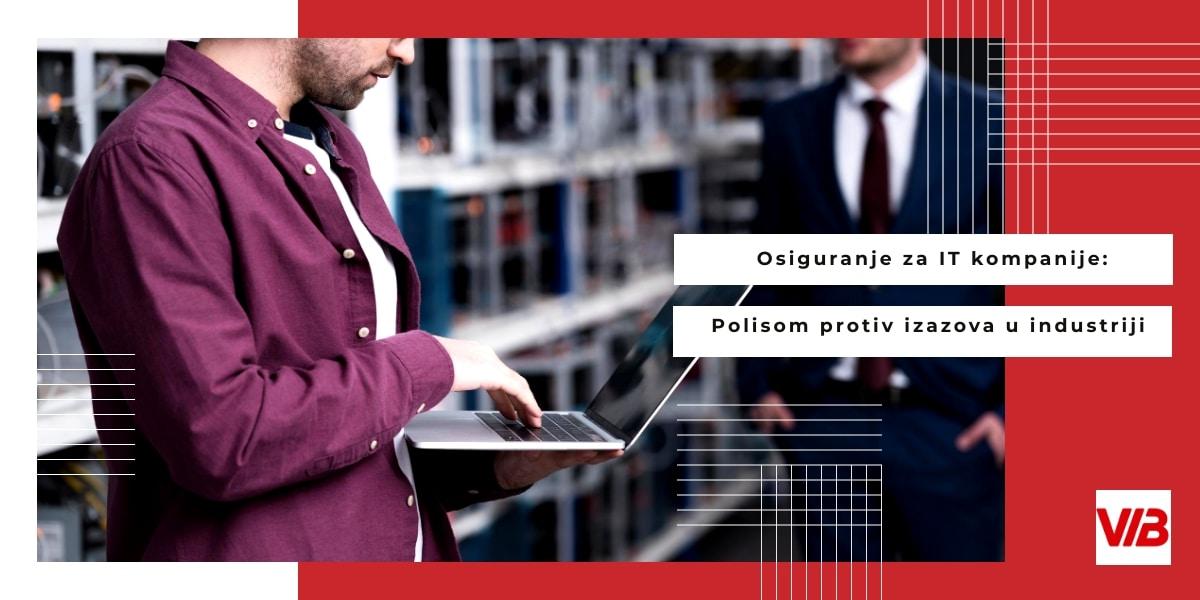 Osiguranje Za IT Kompanije: Polisom Protiv Izazova U Industriji