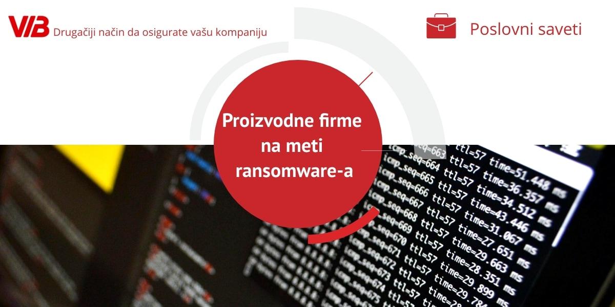 Proizvodne Firme Na Meti Ransomware-a: Niko Nije Bezbedan