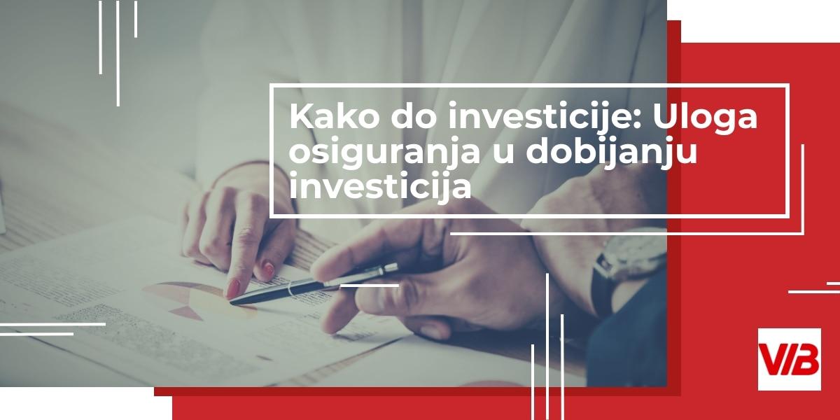 Kako Do Investicije: Uloga Osiguranja U Dobijanju Investicija