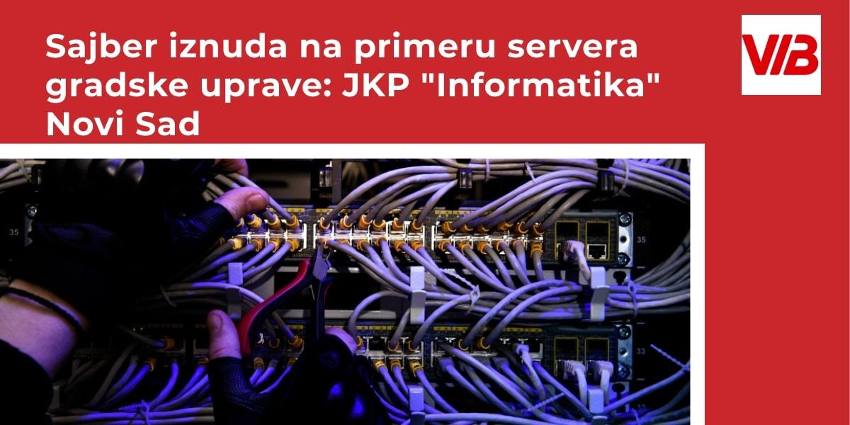 """Sajber Iznuda Na Primeru Servera Gradske Uprave: JKP """"Informatika"""" Novi Sad"""