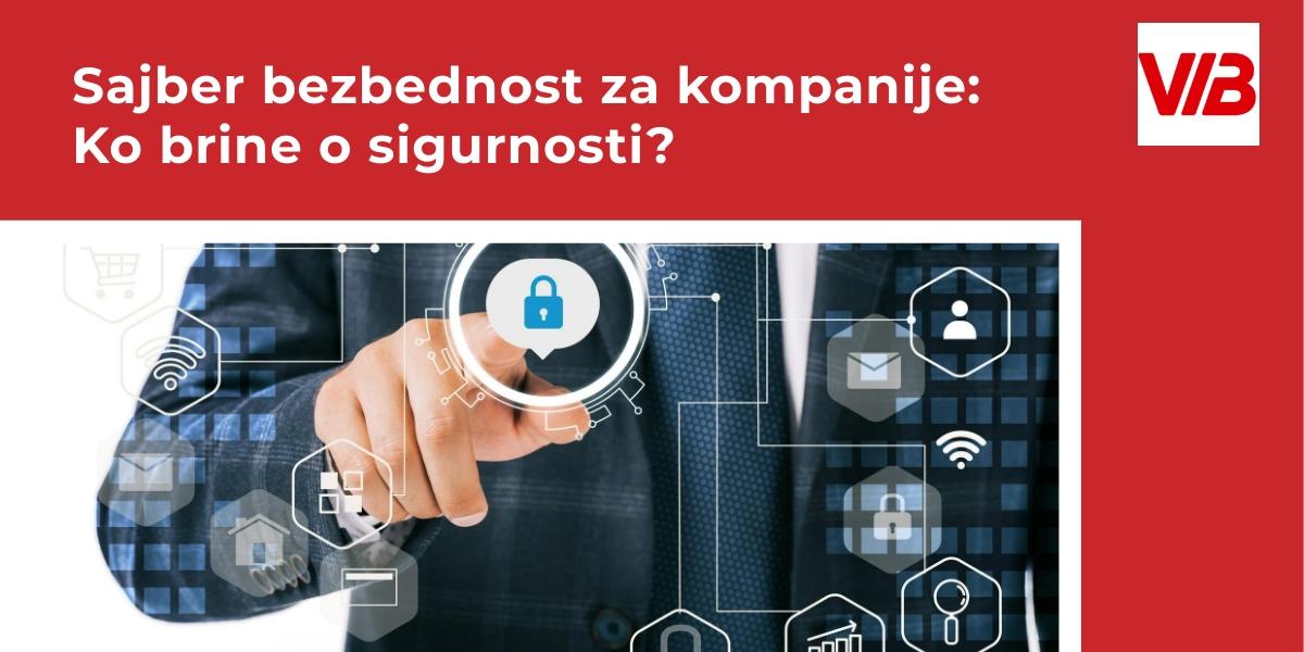 Sajber Bezbednost Za Kompanije: Ko Brine O Sigurnosti?