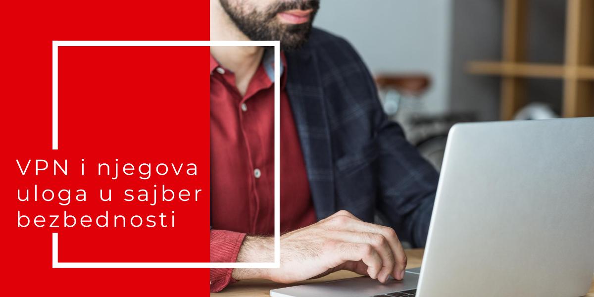 VPN I Njegova Uloga U Sajber Bezbednosti